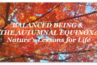 BALANCED BEING & THE AUTUMNAL EQUINOX: Nature's Lessons for Life